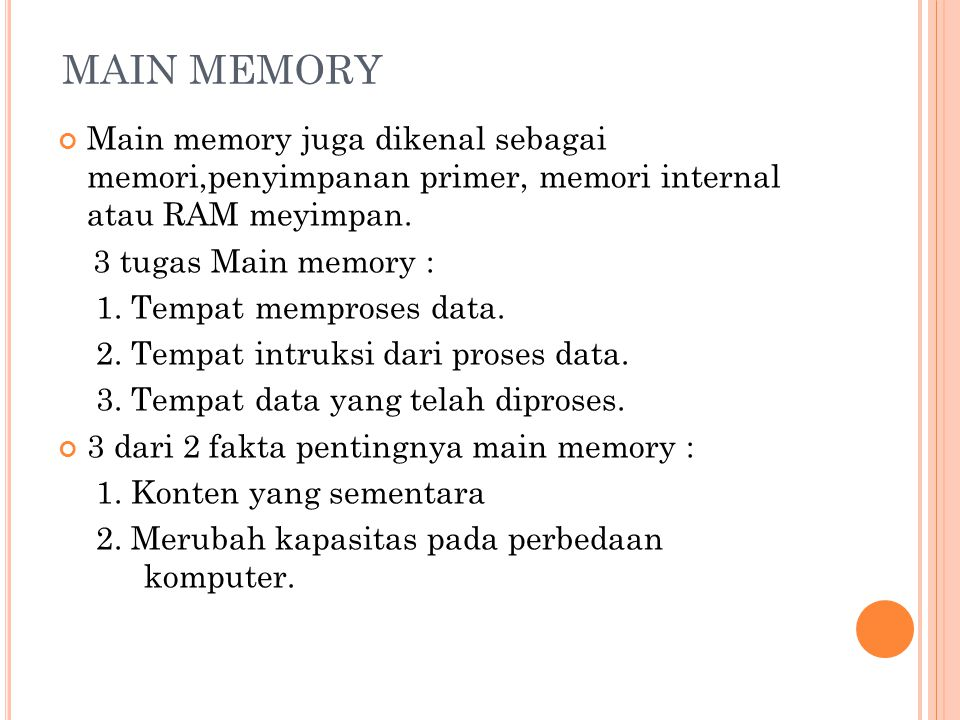 MAIN MEMORY Main memory juga dikenal sebagai memori,penyimpanan primer, memori internal atau RAM meyimpan.