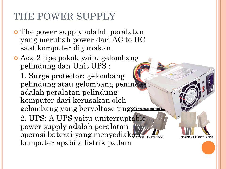THE POWER SUPPLY The power supply adalah peralatan yang merubah power dari AC to DC saat komputer digunakan.