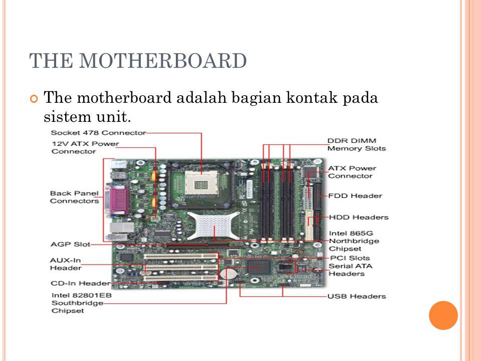 THE MOTHERBOARD The motherboard adalah bagian kontak pada sistem unit.