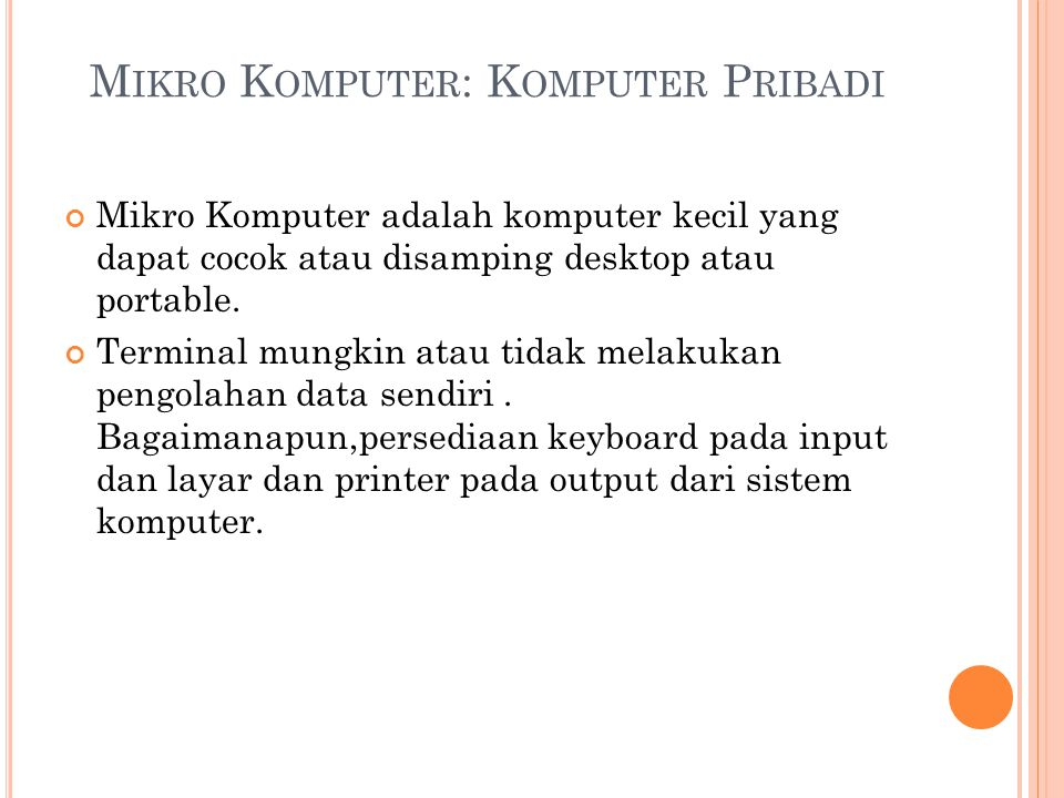 M IKRO K OMPUTER : K OMPUTER P RIBADI Mikro Komputer adalah komputer kecil yang dapat cocok atau disamping desktop atau portable.