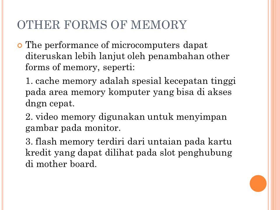 OTHER FORMS OF MEMORY The performance of microcomputers dapat diteruskan lebih lanjut oleh penambahan other forms of memory, seperti: 1.