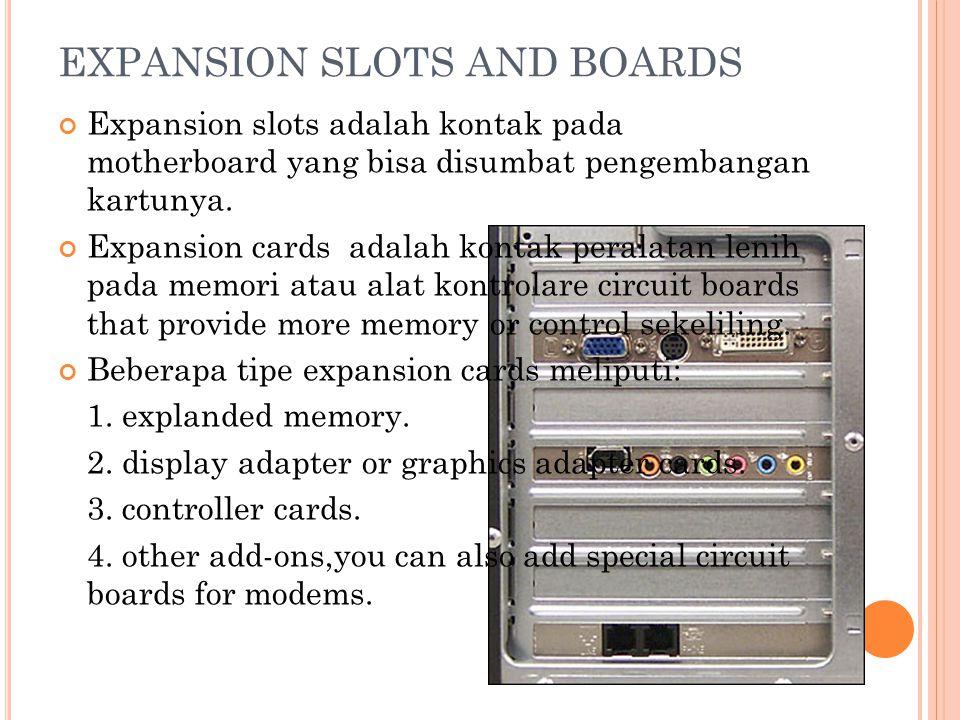 EXPANSION SLOTS AND BOARDS Expansion slots adalah kontak pada motherboard yang bisa disumbat pengembangan kartunya.