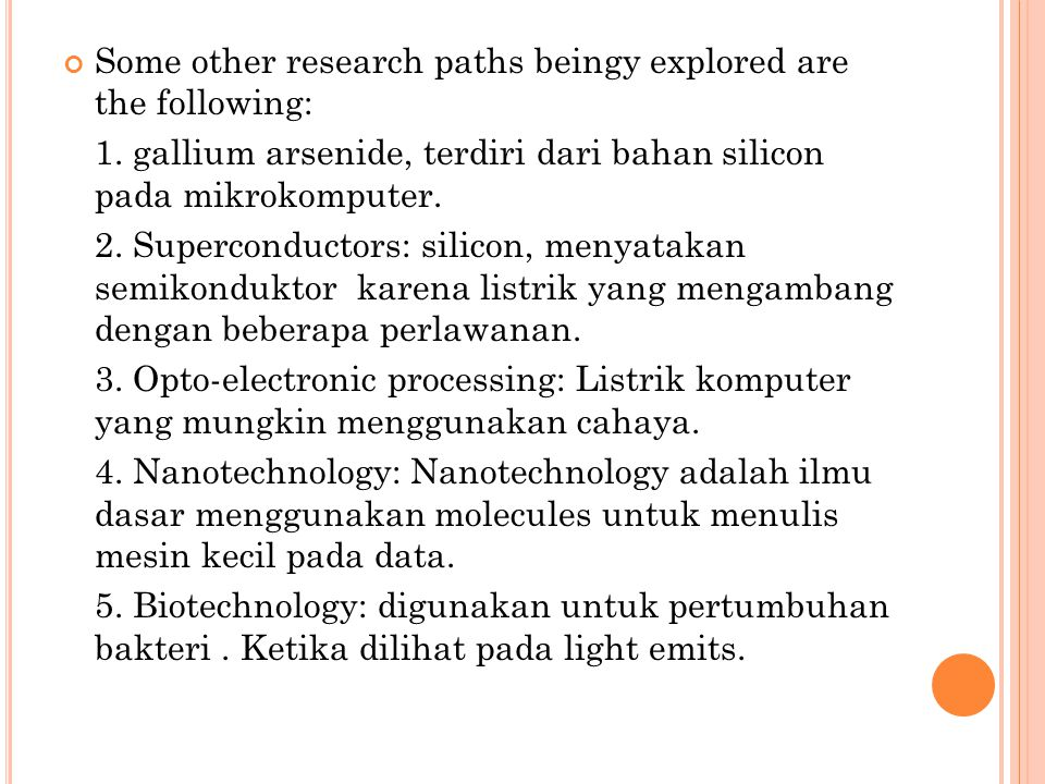 Some other research paths beingy explored are the following: 1. gallium arsenide, terdiri dari bahan silicon pada mikrokomputer. 2. Superconductors: s