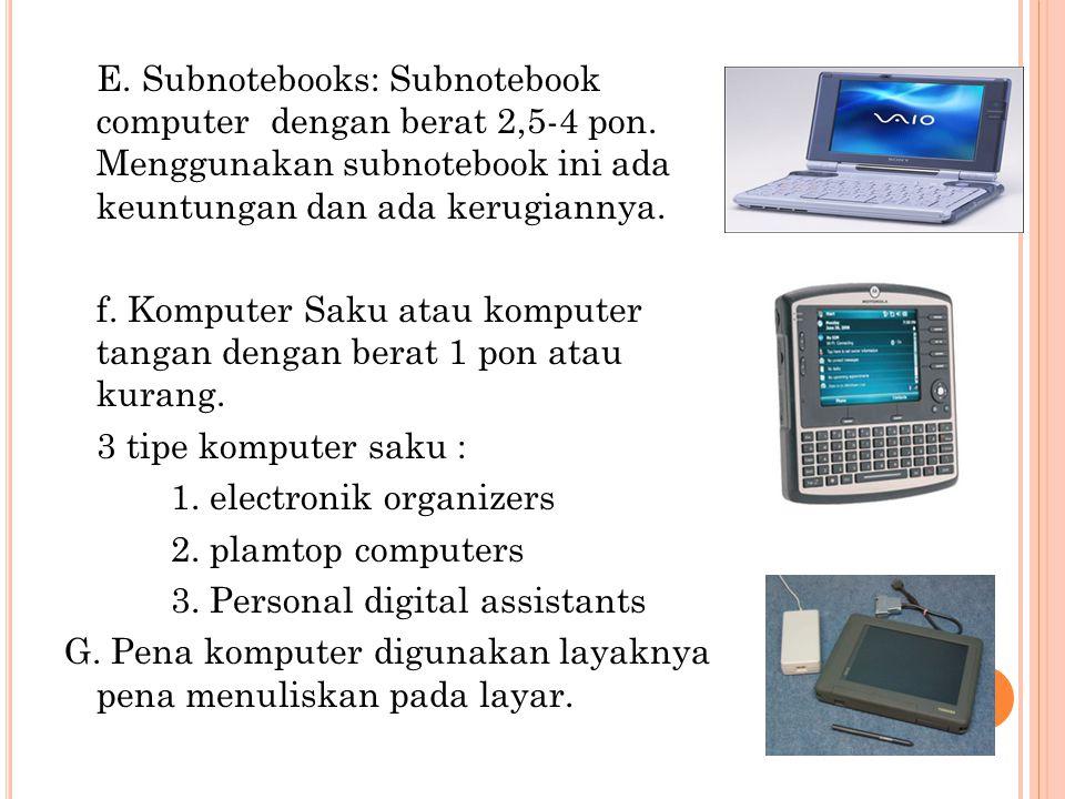 E. Subnotebooks: Subnotebook computer dengan berat 2,5-4 pon.