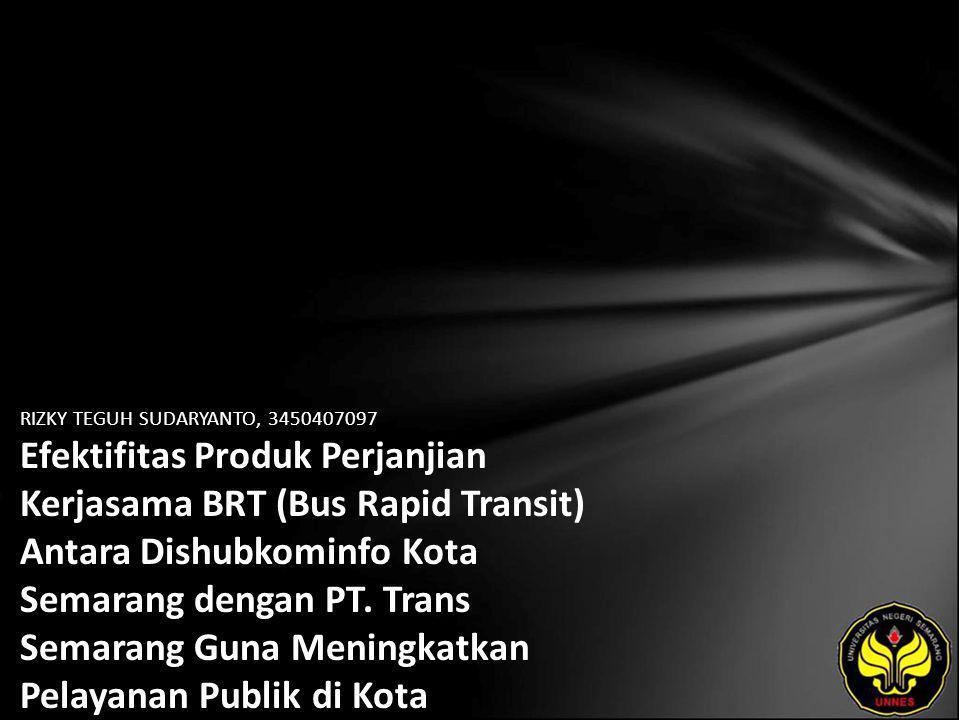 RIZKY TEGUH SUDARYANTO, 3450407097 Efektifitas Produk Perjanjian Kerjasama BRT (Bus Rapid Transit) Antara Dishubkominfo Kota Semarang dengan PT. Trans