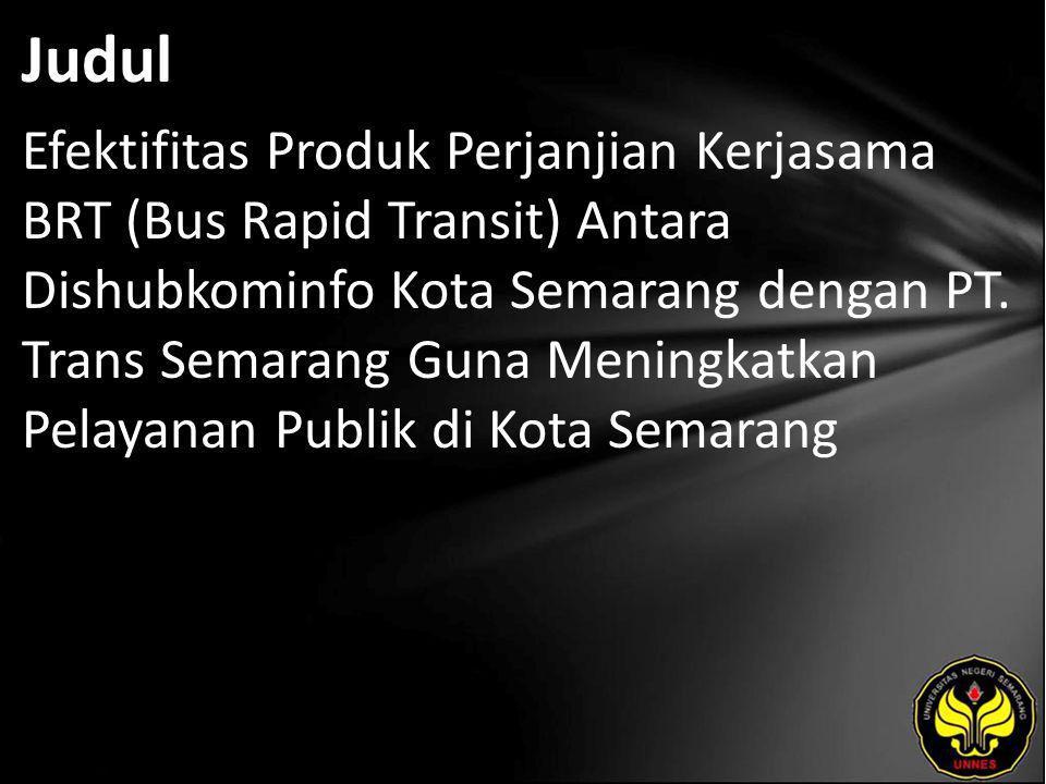 Judul Efektifitas Produk Perjanjian Kerjasama BRT (Bus Rapid Transit) Antara Dishubkominfo Kota Semarang dengan PT. Trans Semarang Guna Meningkatkan P