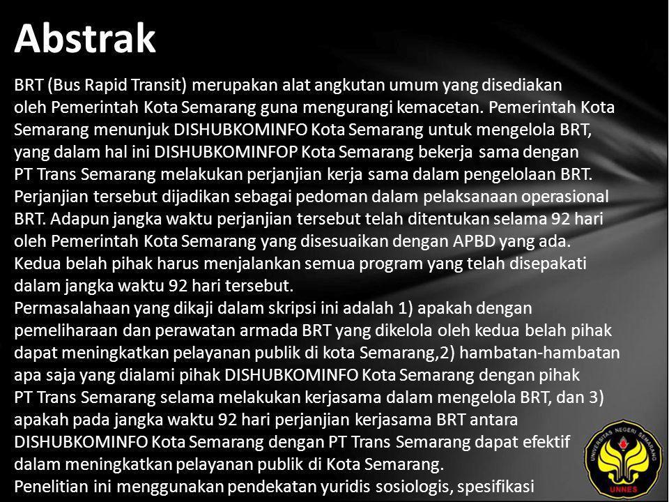 Abstrak BRT (Bus Rapid Transit) merupakan alat angkutan umum yang disediakan oleh Pemerintah Kota Semarang guna mengurangi kemacetan.