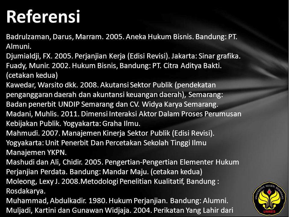 Referensi Badrulzaman, Darus, Marram. 2005. Aneka Hukum Bisnis. Bandung: PT. Almuni. Djumialdji, FX. 2005. Perjanjian Kerja (Edisi Revisi). Jakarta: S
