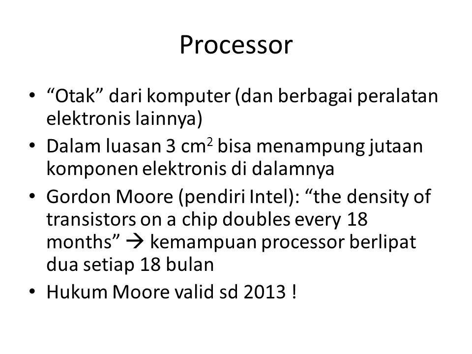 """Processor • """"Otak"""" dari komputer (dan berbagai peralatan elektronis lainnya) • Dalam luasan 3 cm 2 bisa menampung jutaan komponen elektronis di dalamn"""