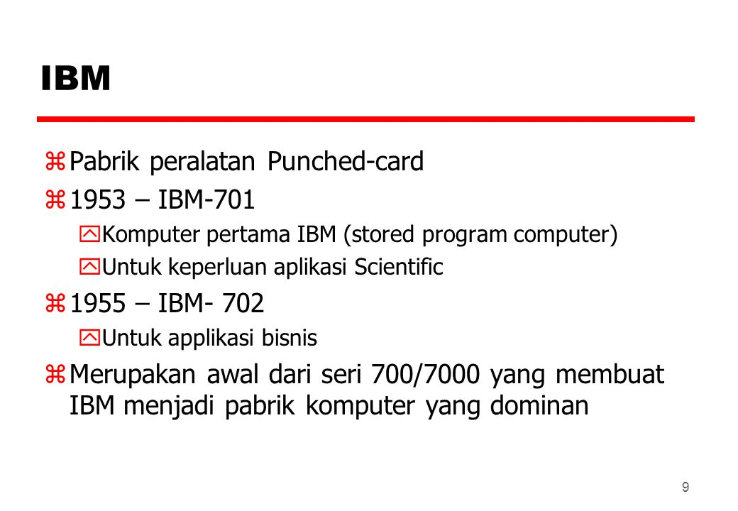 IBM zPabrik peralatan Punched-card z1953 – IBM-701 yKomputer pertama IBM (stored program computer) yUntuk keperluan aplikasi Scientific z1955 – IBM- 7