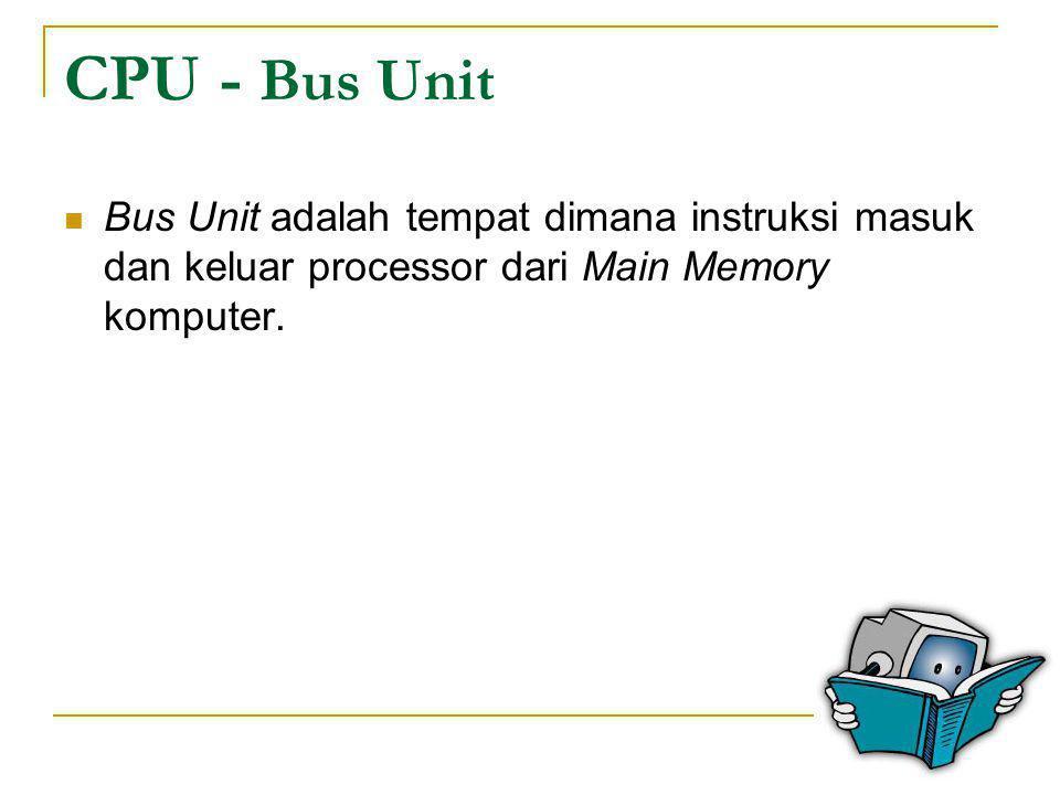 CPU - Instruction Cache  Instruction Cache adalah gudang instruksi yang berada dalam chip, sehingga processor tidak perlu menghentikan dan mencari instruksi dari Main Memory komputer.
