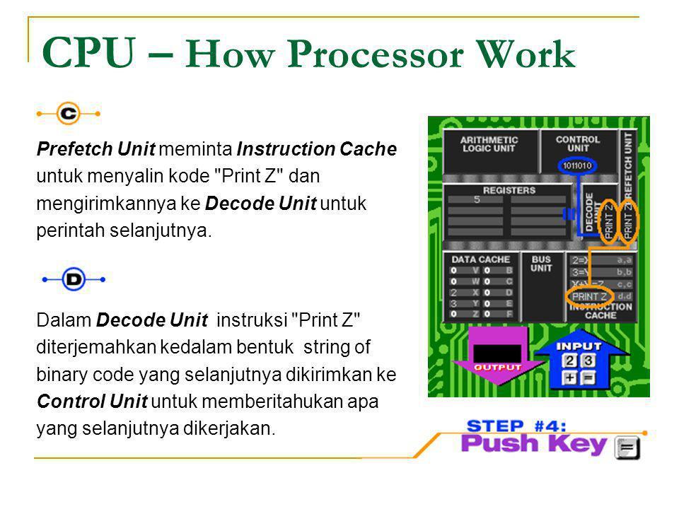 CPU – How Processor Work Sekarang nilai Z sudah dihitung, dan terletak dalam file Register dengan hasil #5, perintah cetak hanya mengambil isi Register 5 dan menampilkannya ke layar sehingga user dapat melihat hasil dari perkalian 2+3.