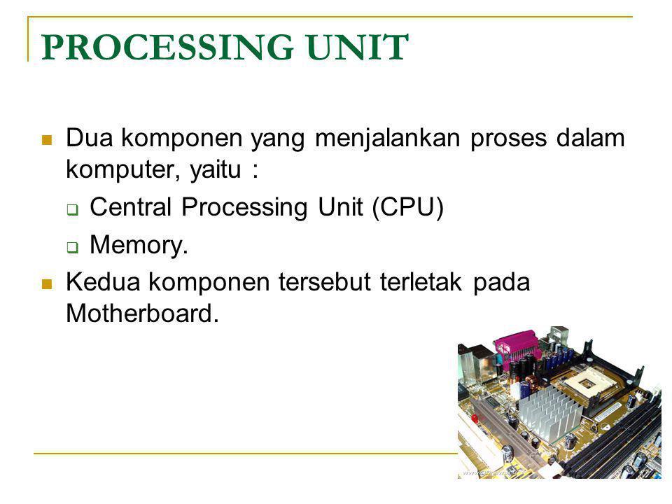 PROCESSING UNIT  Dua komponen yang menjalankan proses dalam komputer, yaitu :  Central Processing Unit (CPU)  Memory.  Kedua komponen tersebut ter
