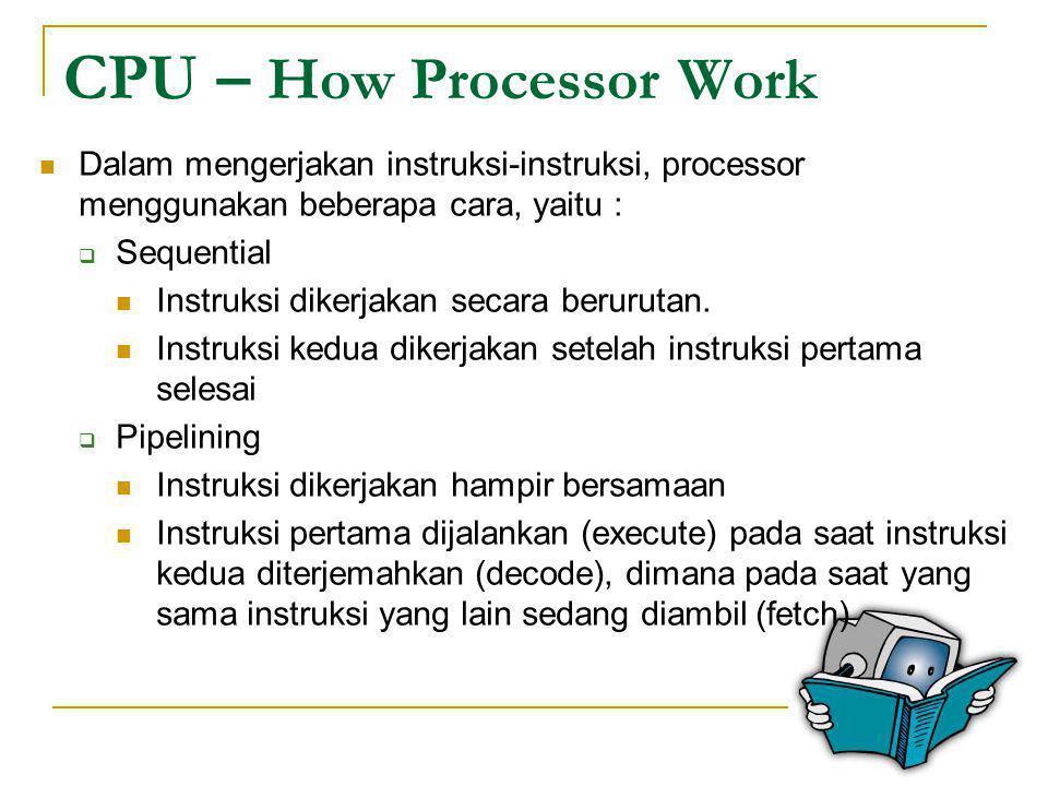 CPU – How Processor Work  Dalam mengerjakan instruksi-instruksi, processor menggunakan beberapa cara, yaitu :  Sequential  Instruksi dikerjakan sec