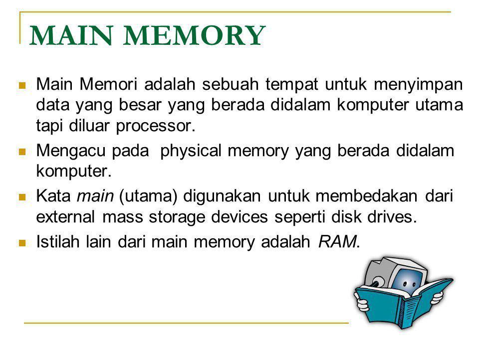 MAIN MEMORY  Main Memori adalah sebuah tempat untuk menyimpan data yang besar yang berada didalam komputer utama tapi diluar processor.  Mengacu pad