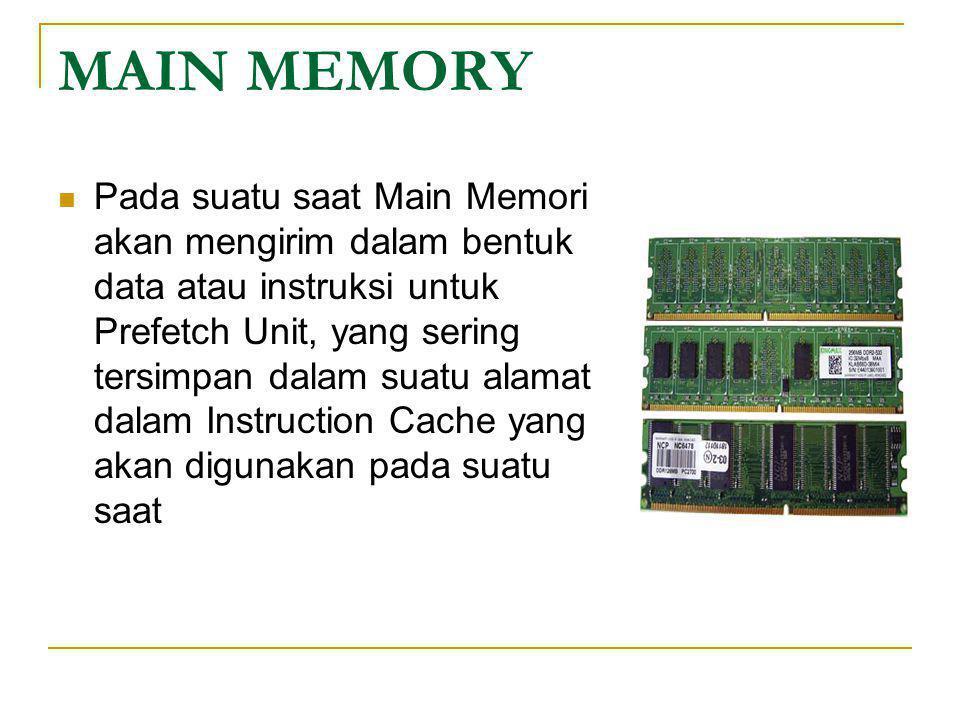 MAIN MEMORY  Pada suatu saat Main Memori akan mengirim dalam bentuk data atau instruksi untuk Prefetch Unit, yang sering tersimpan dalam suatu alamat