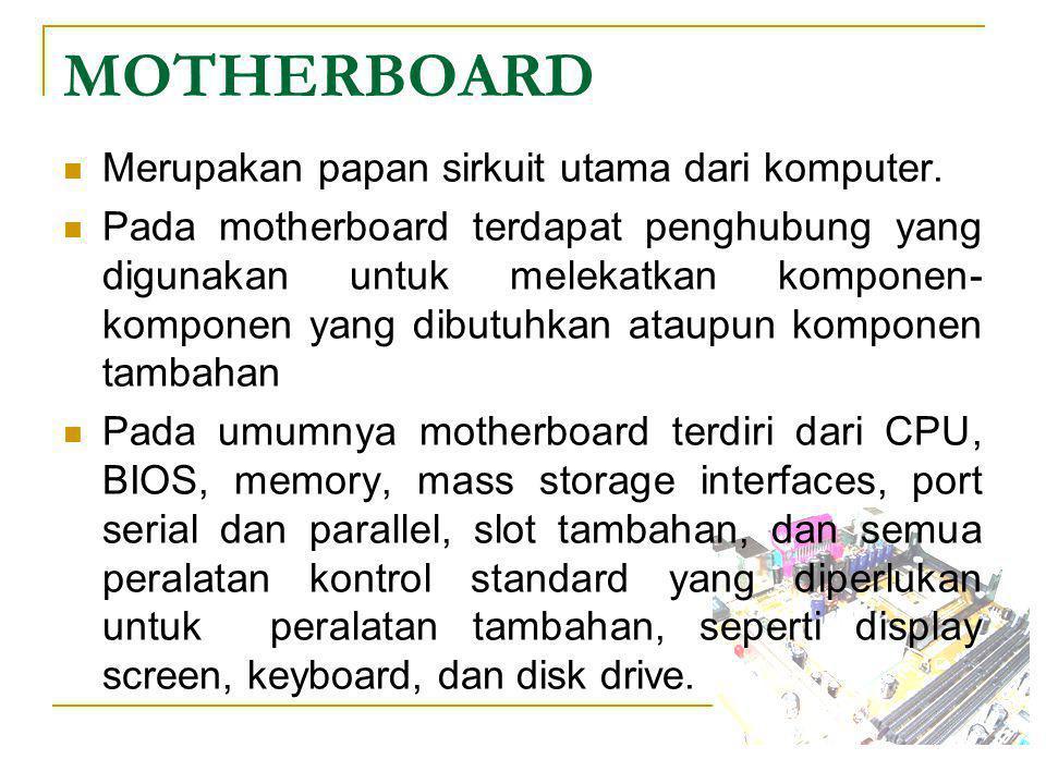MOTHERBOARD  Power Connector dihubungkan pada power supplay  Memory Banks dihubungkan pada RAM chip  EIDE dihubungkan pada Hard Disk  Floppy Connector dihubungkan Floppy Disk Drive  PCI Slots digunakan untuk menempatkan card-card seperti NIC, VGA, dll  ISA Slot tipe lain dari card slot  Chipset  ZIF Socket digunakan untuk Processor