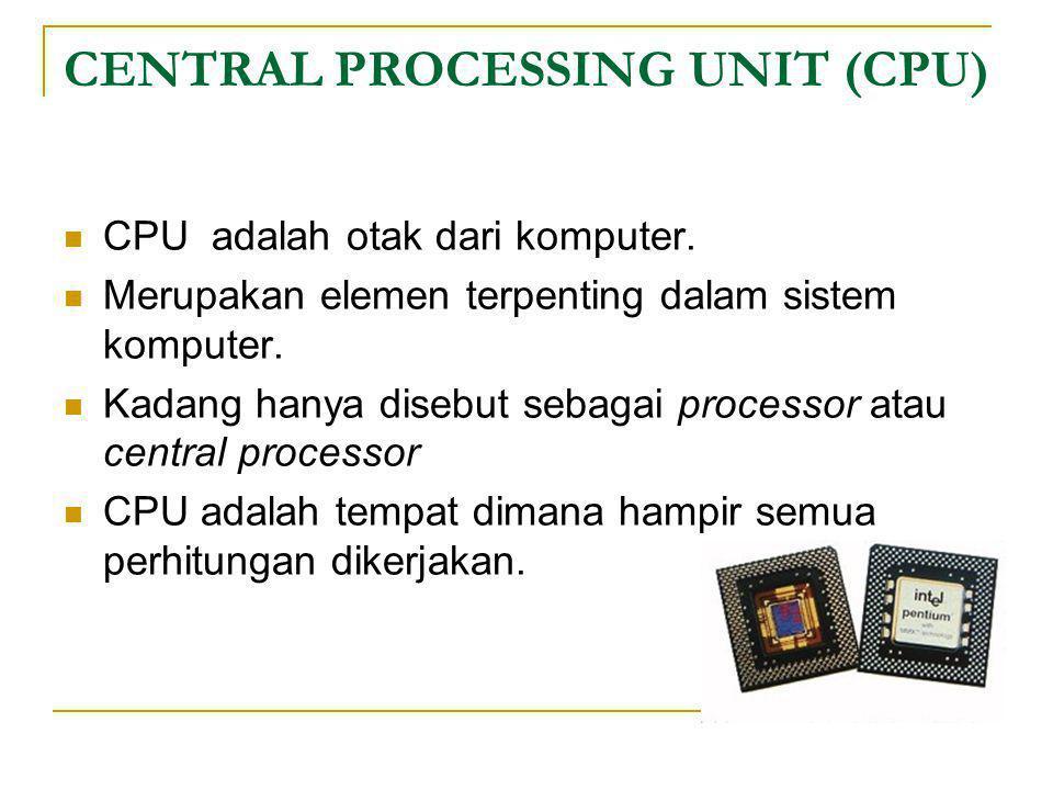 CENTRAL PROCESSING UNIT (CPU)  CPU adalah otak dari komputer.  Merupakan elemen terpenting dalam sistem komputer.  Kadang hanya disebut sebagai pro
