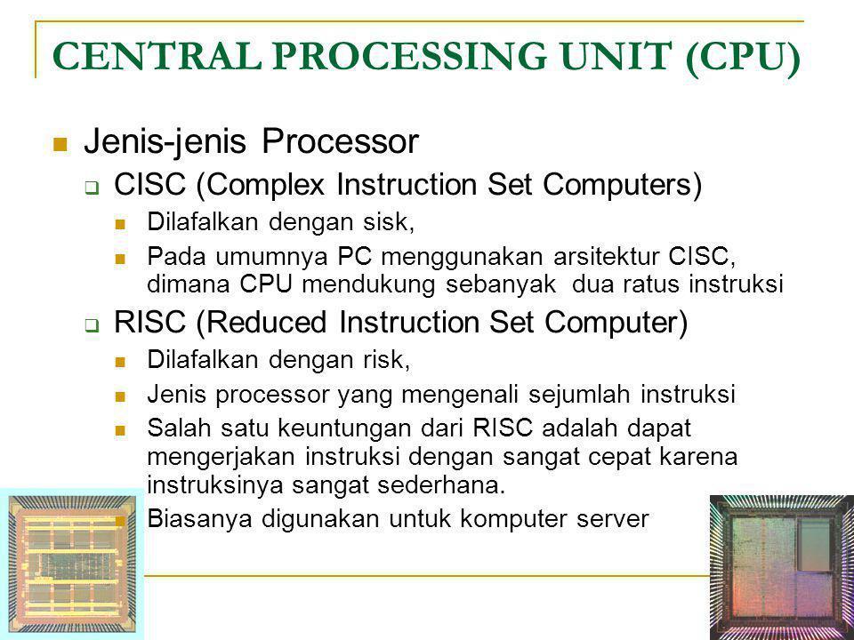 CENTRAL PROCESSING UNIT (CPU)  Jenis-jenis Processor  CISC (Complex Instruction Set Computers)  Dilafalkan dengan sisk,  Pada umumnya PC menggunak