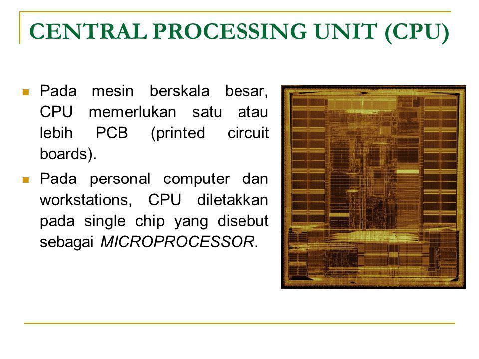 CENTRAL PROCESSING UNIT (CPU)  Pada mesin berskala besar, CPU memerlukan satu atau lebih PCB (printed circuit boards).  Pada personal computer dan w
