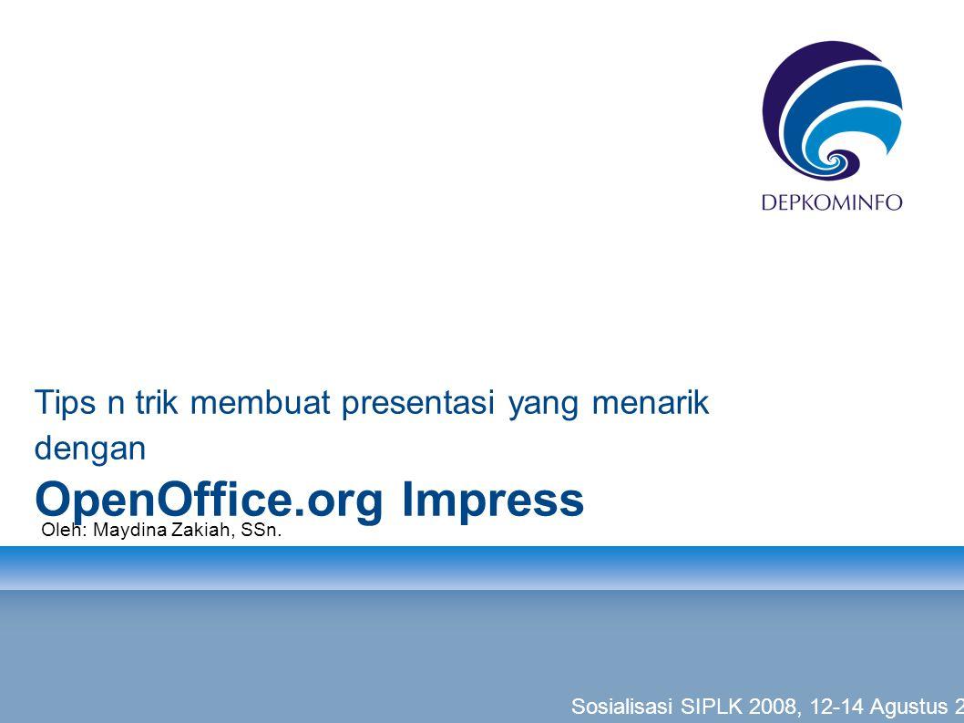 Tips n trik membuat presentasi yang menarik dengan OpenOffice.org Impress Oleh: Maydina Zakiah, SSn.