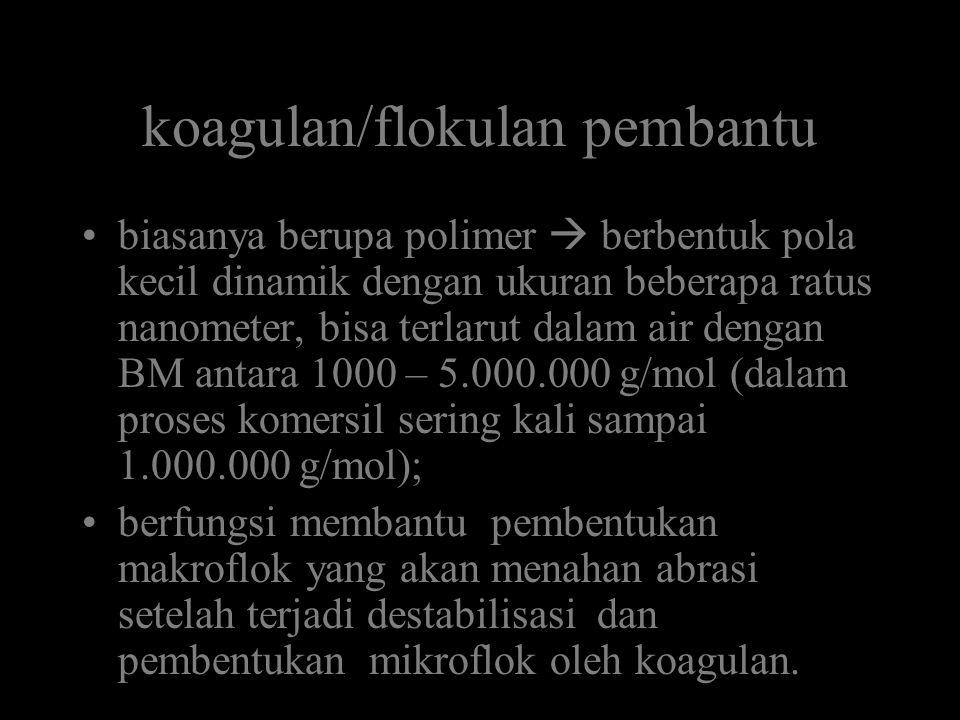 koagulan/flokulan pembantu •biasanya berupa polimer  berbentuk pola kecil dinamik dengan ukuran beberapa ratus nanometer, bisa terlarut dalam air den