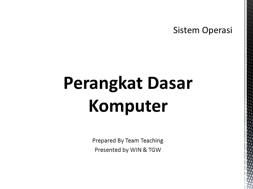 Perangkat Dasar Komputer Prepared By Team Teaching Presented by WIN & TGW