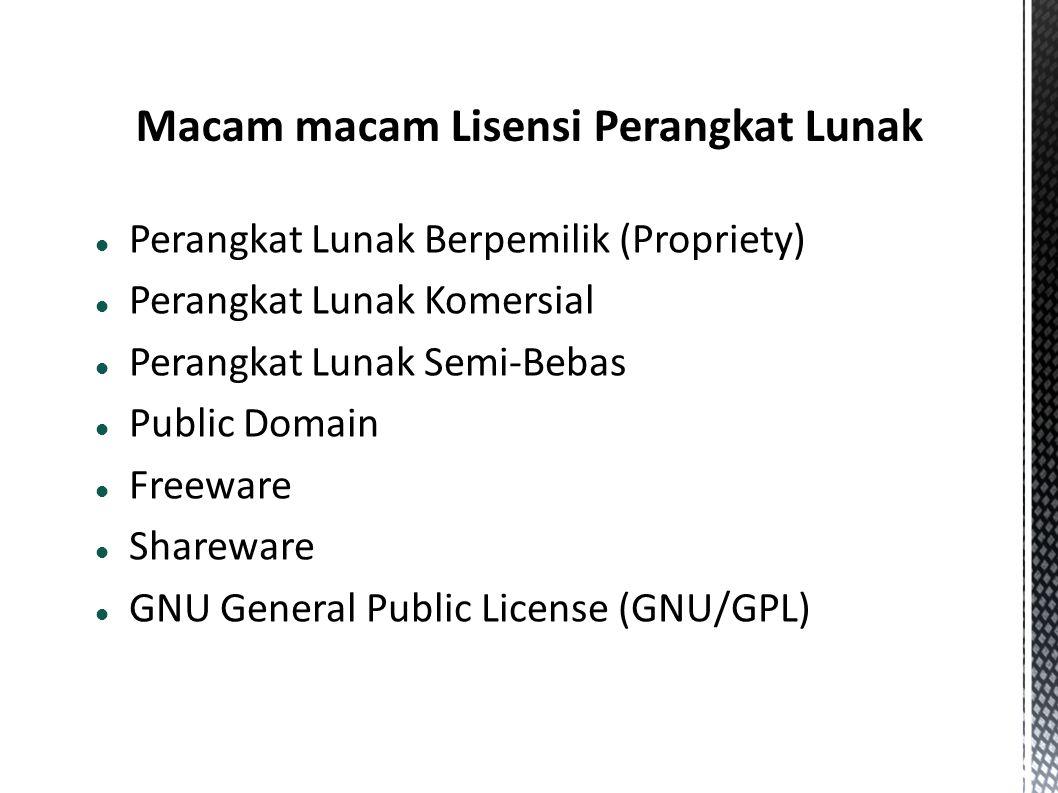  Perangkat Lunak Berpemilik (Propriety)  Perangkat Lunak Komersial  Perangkat Lunak Semi-Bebas  Public Domain  Freeware  Shareware  GNU General