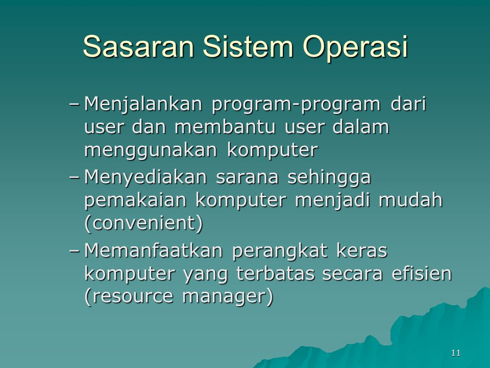 11 Sasaran Sistem Operasi –Menjalankan program-program dari user dan membantu user dalam menggunakan komputer –Menyediakan sarana sehingga pemakaian k