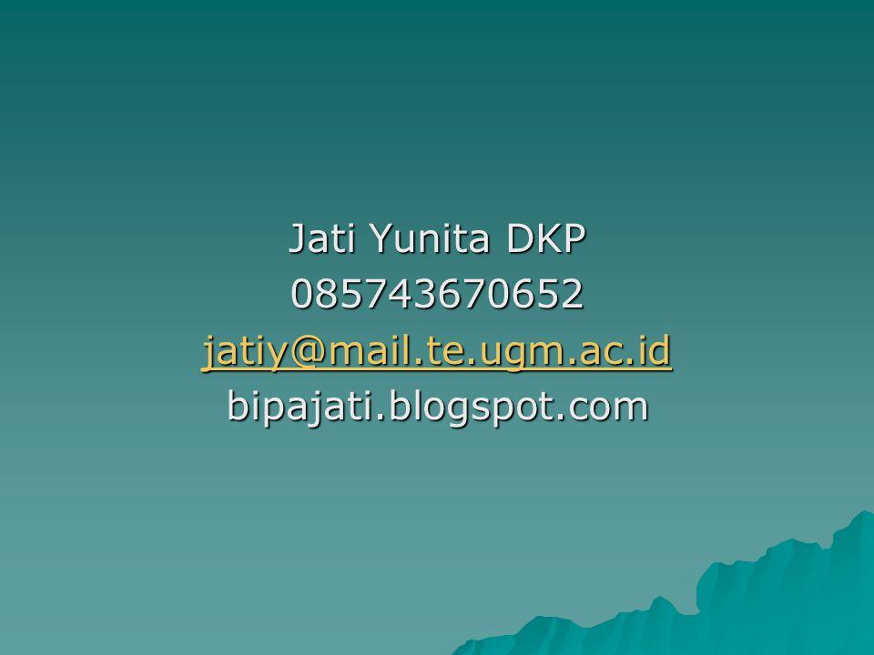 Jati Yunita DKP 085743670652 jatiy@mail.te.ugm.ac.id bipajati.blogspot.com