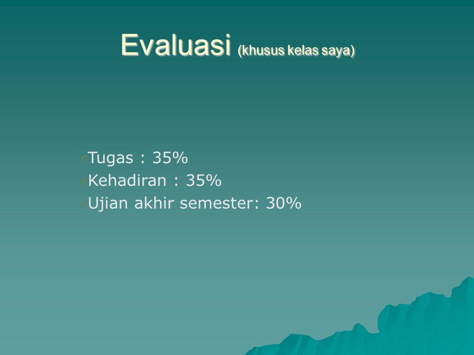 Evaluasi (khusus kelas saya) O Tugas : 35% O Kehadiran : 35% O Ujian akhir semester: 30%