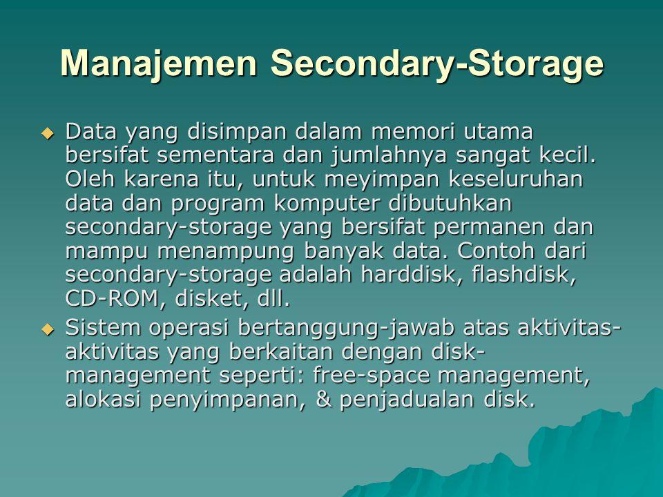 Manajemen Secondary-Storage  Data yang disimpan dalam memori utama bersifat sementara dan jumlahnya sangat kecil. Oleh karena itu, untuk meyimpan kes