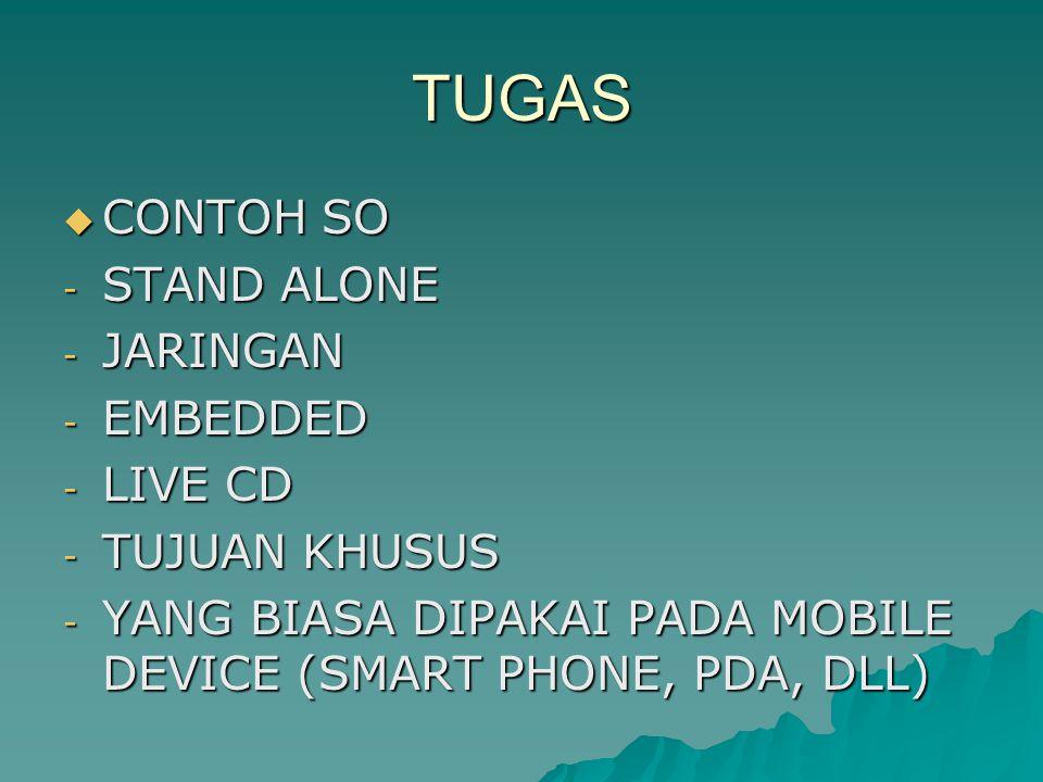 TUGAS  CONTOH SO - STAND ALONE - JARINGAN - EMBEDDED - LIVE CD - TUJUAN KHUSUS - YANG BIASA DIPAKAI PADA MOBILE DEVICE (SMART PHONE, PDA, DLL)