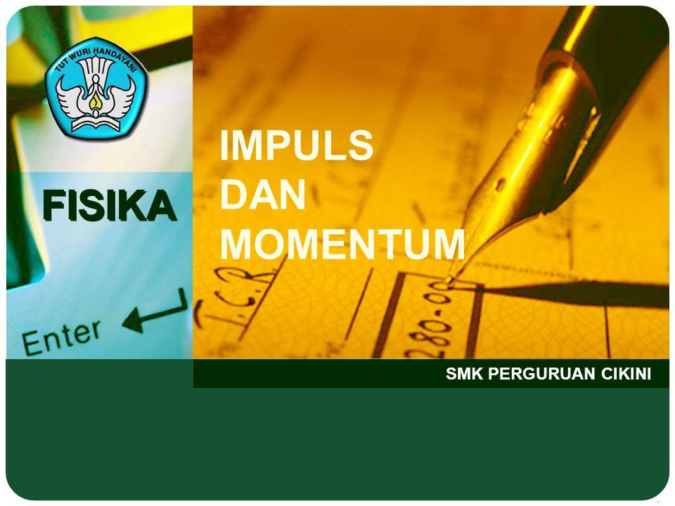 FISIKA SMK PERGURUAN CIKINI IMPULS DAN MOMENTUM