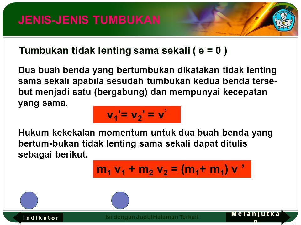 Adaptif Hal.: 13 Isi dengan Judul Halaman Terkait Dua buah benda yang bertumbukan dikatakan tidak lenting sama sekali apabila sesudah tumbukan kedua b