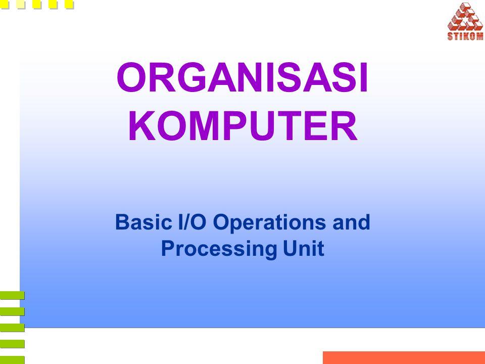 ORGANISASI KOMPUTER Basic I/O Operations and Processing Unit