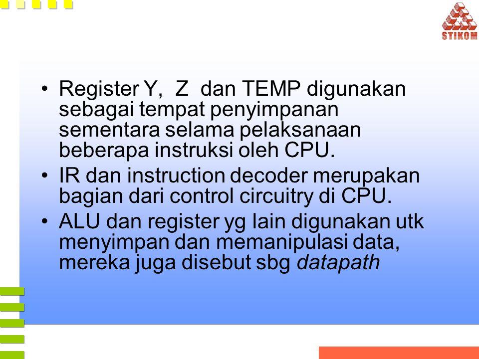 •Register Y, Z dan TEMP digunakan sebagai tempat penyimpanan sementara selama pelaksanaan beberapa instruksi oleh CPU. •IR dan instruction decoder mer