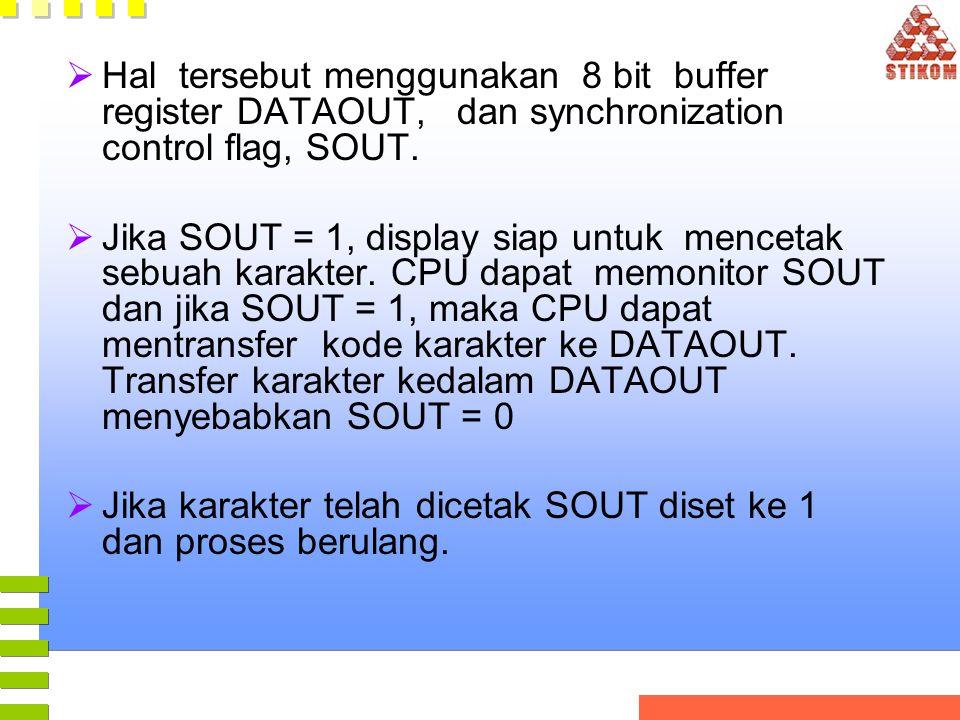  Hal tersebut menggunakan 8 bit buffer register DATAOUT, dan synchronization control flag, SOUT.  Jika SOUT = 1, display siap untuk mencetak sebuah