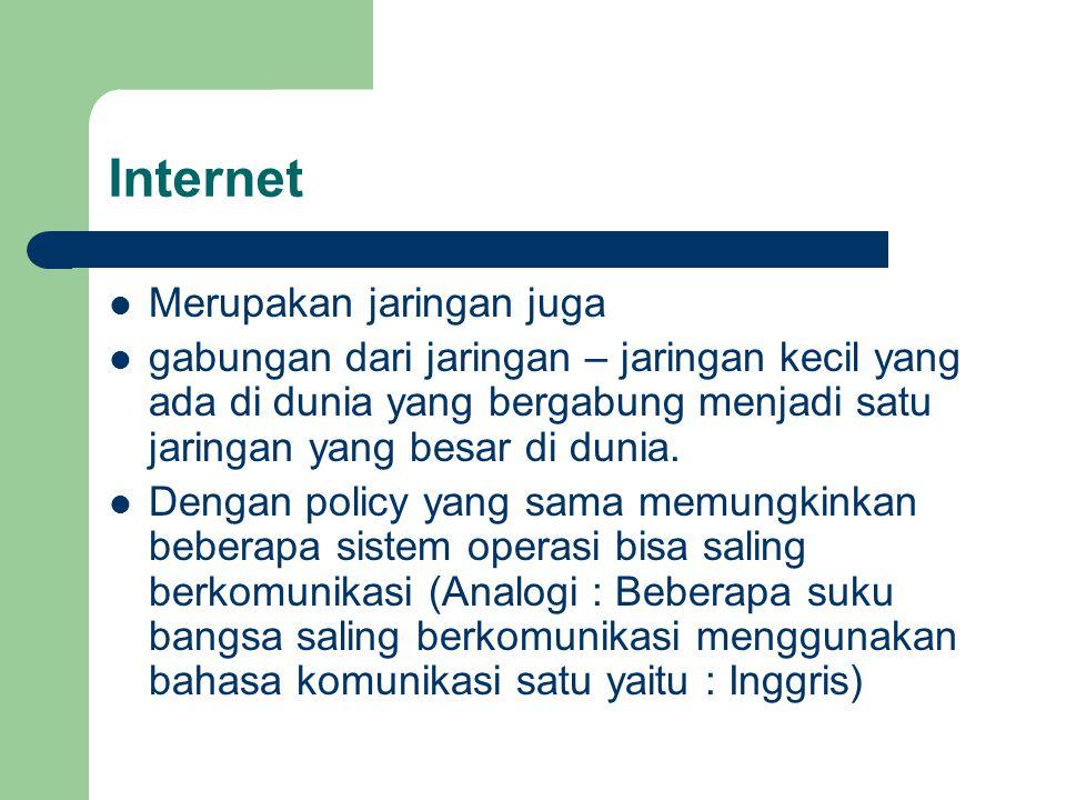 Internet  Merupakan jaringan juga  gabungan dari jaringan – jaringan kecil yang ada di dunia yang bergabung menjadi satu jaringan yang besar di duni
