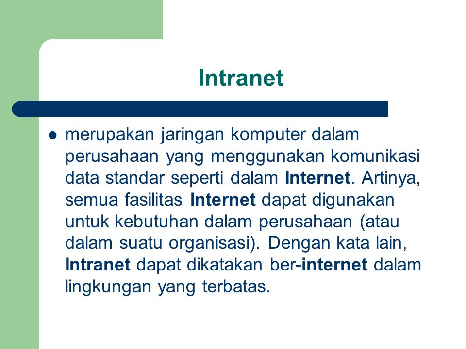 Intranet  merupakan jaringan komputer dalam perusahaan yang menggunakan komunikasi data standar seperti dalam Internet. Artinya, semua fasilitas Inte