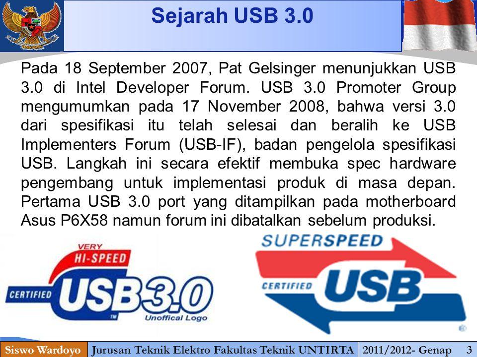 www.themegallery.com Sejarah USB 3.0 Siswo WardoyoJurusan Teknik Elektro Fakultas Teknik UNTIRTA2011/2012- Genap 3 Pada 18 September 2007, Pat Gelsinger menunjukkan USB 3.0 di Intel Developer Forum.