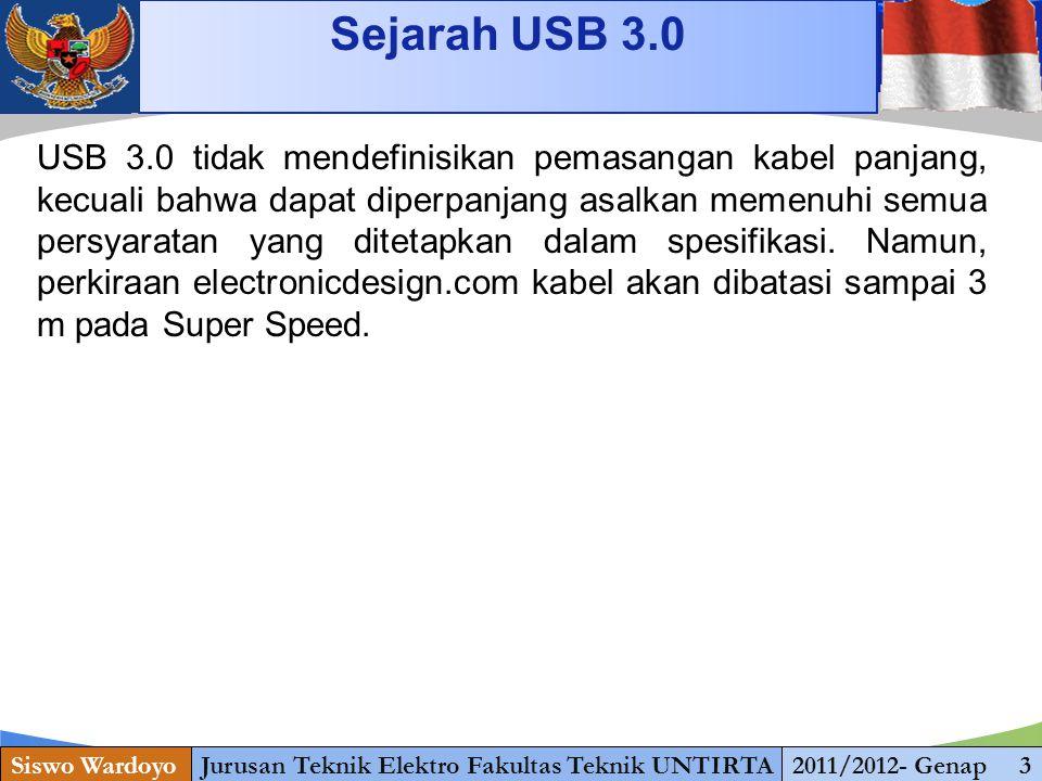 www.themegallery.com Sejarah USB 3.0 Siswo WardoyoJurusan Teknik Elektro Fakultas Teknik UNTIRTA2011/2012- Genap 3 USB 3.0 tidak mendefinisikan pemasangan kabel panjang, kecuali bahwa dapat diperpanjang asalkan memenuhi semua persyaratan yang ditetapkan dalam spesifikasi.