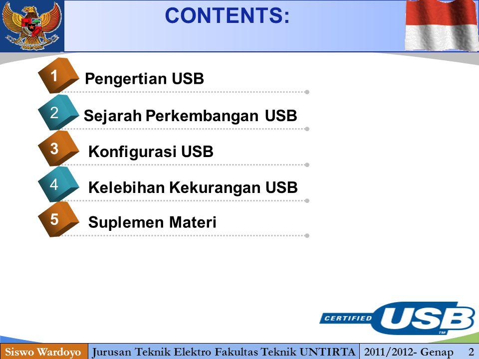 www.themegallery.com Pengertian USB 1 Sejarah Perkembangan USB 2 Konfigurasi USB 3 CONTENTS: Siswo WardoyoJurusan Teknik Elektro Fakultas Teknik UNTIRTA2011/2012- Genap 2 Suplemen Materi 5 Kelebihan Kekurangan USB 4