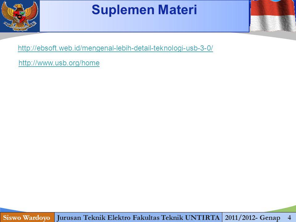 www.themegallery.com Suplemen Materi Siswo WardoyoJurusan Teknik Elektro Fakultas Teknik UNTIRTA2011/2012- Genap 4 http://ebsoft.web.id/mengenal-lebih-detail-teknologi-usb-3-0/ http://www.usb.org/home