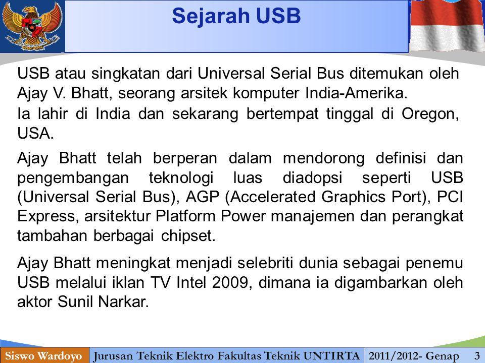 www.themegallery.com Sejarah USB Siswo WardoyoJurusan Teknik Elektro Fakultas Teknik UNTIRTA2011/2012- Genap 3 USB atau singkatan dari Universal Serial Bus ditemukan oleh Ajay V.