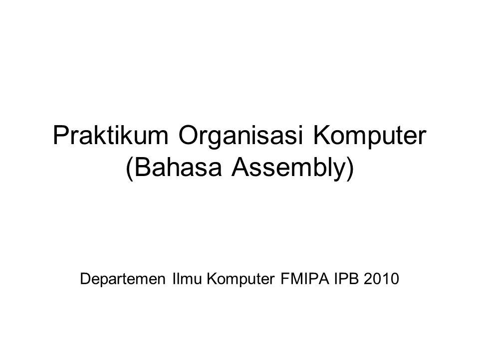 Praktikum Organisasi Komputer (Bahasa Assembly) Departemen Ilmu Komputer FMIPA IPB 2010