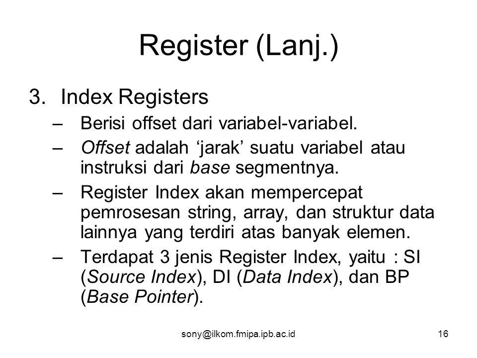 sony@ilkom.fmipa.ipb.ac.id16 Register (Lanj.) 3.Index Registers –Berisi offset dari variabel-variabel.