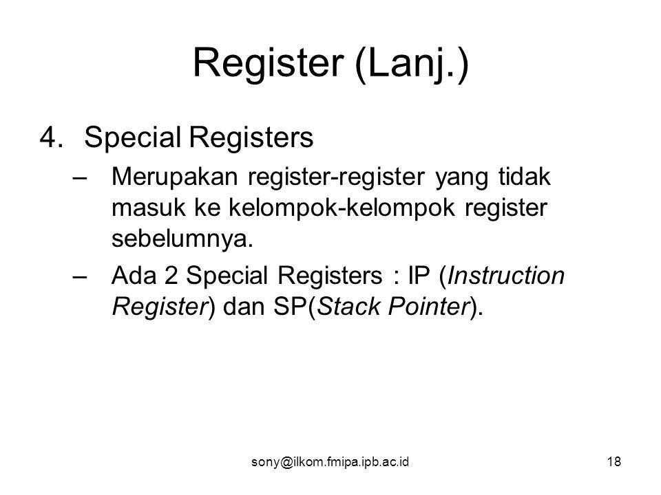 sony@ilkom.fmipa.ipb.ac.id18 Register (Lanj.) 4.Special Registers –Merupakan register-register yang tidak masuk ke kelompok-kelompok register sebelumnya.