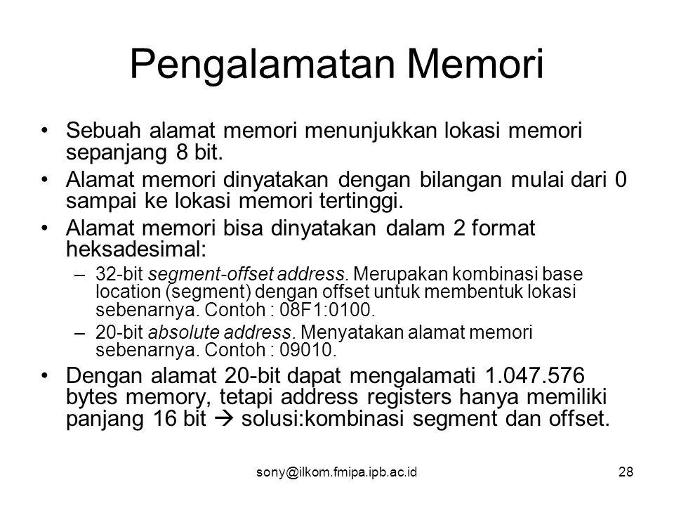 sony@ilkom.fmipa.ipb.ac.id28 Pengalamatan Memori •Sebuah alamat memori menunjukkan lokasi memori sepanjang 8 bit.