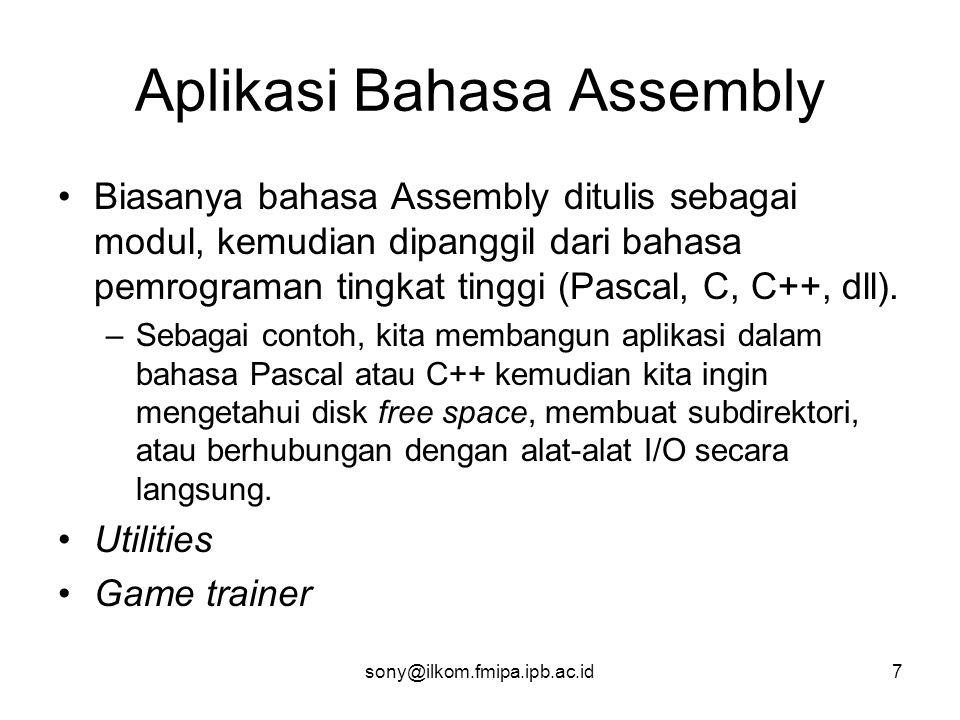 sony@ilkom.fmipa.ipb.ac.id7 Aplikasi Bahasa Assembly •Biasanya bahasa Assembly ditulis sebagai modul, kemudian dipanggil dari bahasa pemrograman tingkat tinggi (Pascal, C, C++, dll).